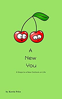 A New You: 6 Steps to a New Outlook on Life by [Price, Kerrie]