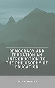 Democracy and Education An Introduction to the Philosophy of Education (English Edition)