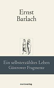 Ein selbsterzähltes Leben: Güstrower Fragmente (marixklassiker) (German Edition)