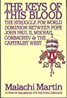 Keys of This Blood: Pope John II, Gorbachev, and Struggle for New World Order