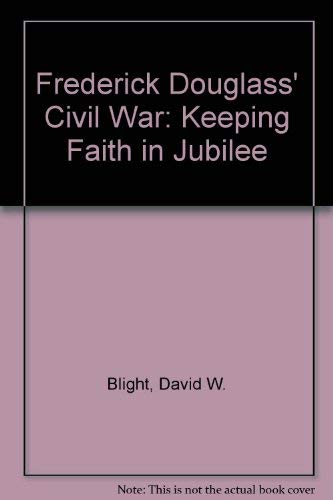 Download Frederick Douglass' Civil War: Keeping Faith in Jubilee 0807114634