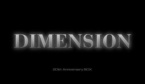 DIMENSION ~20th Anniversary BOX~