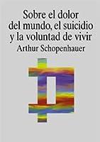 Sobre el dolor del mundo, el suicidio y la voluntad de vivir / On the Pain of the World, Suicide and the Will to Live (Filosofia)