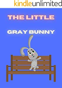 The Little Gray Bunny: Books for kids, Bedtime story, Fable Of The Little Gray Bunny, tales to help children fall a sleep fast. Animal Short Stories, By ... Book For Kids 2-6 Ages. (English Edition)