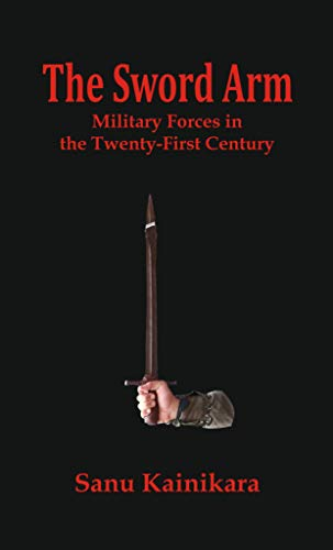 The Sword Arm: Military Forces in the Twenty-First Century (English Edition)