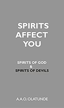 [Olatunde, A.A.O.]のSpirits Affect You: Spirits of God and spirits of devils (English Edition)