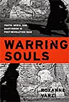 Warring Souls: Youth, Media, And Martyrdom in Post-Revolution Iran