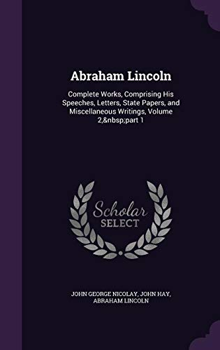 Download Abraham Lincoln: Complete Works, Comprising His Speeches, Letters, State Papers, and Miscellaneous Writings, Volume 2, Part 1 1341198316