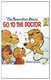 The Berenstain Bears Go to the Doctor (Berenstain Bears First Time Books)