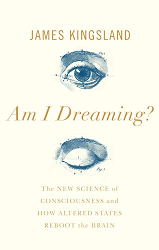 Am I Dreaming?: The New Science of Consciousness and How Altered States Reboot the Brain (English Edition)