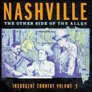 Insurgent Country, Vol. 3: Nashville, The Other Side Of The Alley by Various Artists