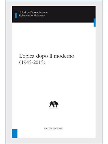 L'epica dopo il moderno (1945-2015) (I libri dell'Associazione Sigismondo Malatesta - Studi Inter Artes)