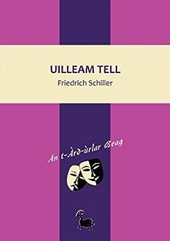 Uilleam Tell (An t-Àrd-ùrlar Beag Book 2) (Scots_gaelic Edition) by [Schiller, Friedrich]