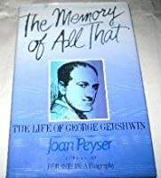 The Memory of All That: The Life of George Gershwin