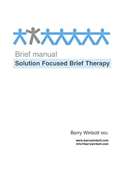 Brief Manual; Solution Focused Brief Therapy by [Winbolt, Barry]