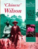 Chinese Wilson: A Life of Ernest H Wilson 1876-1930 (The Great Plant Collectors)