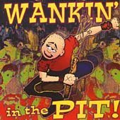 Wankin' in the Pit by Various Artists (1998-11-10)