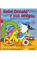 Bebe Donald y sus amigos / Baby Donald and His Friends: Un Libro Sobre Sonidos / a Book About Sounds (Bebe Disney aprende / Disney Baby learns)