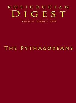 The Pythagoreans: Digest (Rosicrucian Order AMORC Kindle Editions) by [AMORC, Rosicrucian Order, Kingsley, Peter, Phelps, Ruth, Guesdon, Jean, Lewis, Ralph Maxwell, Finger, Ben]