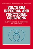 Volterra Integral and Functional Equations (Encyclopedia of Mathematics and its Applications)