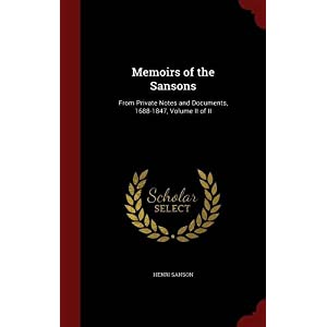 Memoirs of the Sansons: From Private Notes and Documents, 1688-1847, Volume II of II