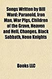 Songs Written by Bill Ward: Paranoid, Iron Man, War Pigs, Children of the Grave, Heaven and Hell, Changes, Black Sabbath, Neon Knights