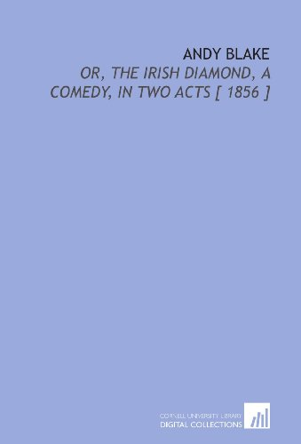 Andy Blake: Or, the Irish Diamond, a Comedy, in Two Acts [ 1856 ]