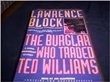 The Burglar who Traded Ted Williams (Bernie Rhodenbarr Mystery)
