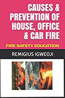 CAUSES & PREVENTION OF HOUSE, OFFICE & CAR FIRE: FIRE SAFETY EDUCATION