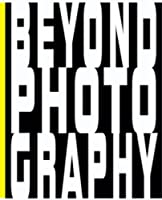 Beyond Photography: Photography and Imagination