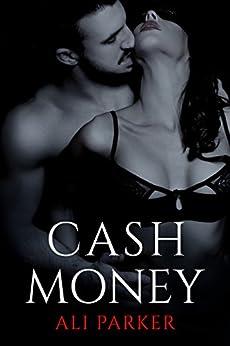 Cash Money: (A Grity Bad Boy Romance) (Bad Money Series Book 4) by [Parker, Ali]