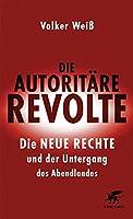 Die autoritaere Revolte: Die Neue Rechte und der Untergang des Abendlandes
