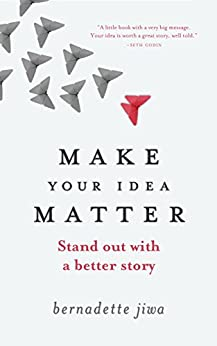 Make Your Idea Matter: Stand out with a better story by [Jiwa, Bernadette]