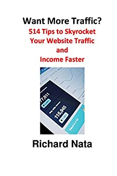Want More Traffic? 514 Tips to Skyrocket Your Website Traffic and Income Faster (How to Series Book 4) by [Nata, Richard]
