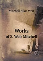 Works of S. Weir Mitchell