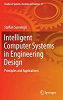 Intelligent Computer Systems in Engineering Design: Principles and Applications (Studies in Systems, Decision and Control)