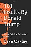 101 Insults By Donald Trump: A How To Guide On Twitter Warfare