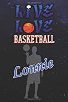 Live Love Basketball Lonnie : The Perfect Notebook For Proud Basketball Fans Or Players | Forever Suitbale Gift For Boys | Diary | College Ruled | Journal: Blank Lined Journals - 120 Pages - 6 x 9 Inch - Notebook - Notepad - Paperback