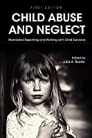 Child Abuse and Neglet: Mandated Reporting and Working with Child Survivors