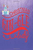 "Christmas Gin-Gle Lady: Fun Christmas and Gin Themed Blank Notebook/Journal 6"" x 9"" 120 Pages - With Date Space"