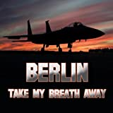 Take My Breath Away (as heard in Top Gun) (Re-Recorded/Remastered)