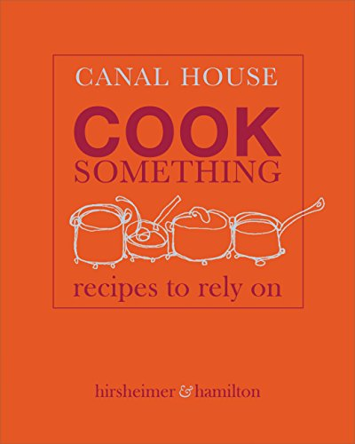 Canal House: Cook Something: Recipes to Rely On (English Edition)