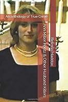 Ann Miller Kontz & Other Husband Killers: An anthology of True Crime