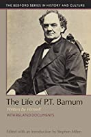 The Life of P. T. Barnum, Written by Himself: With Related Documents (Bedford Series in History and Culture)