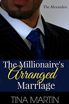 The Millionaire's Arranged Marriage (The Alexanders Book 1) by [Martin, Tina]