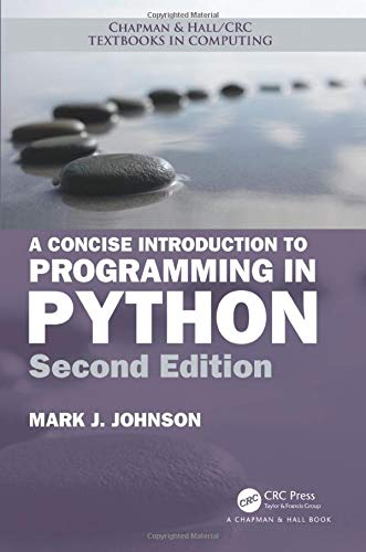 Download A Concise Introduction to Programming in Python (Chapman & Hall/CRC Textbooks in Computing) 1138082589