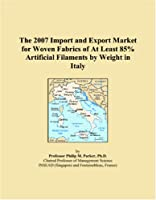 The 2007 Import and Export Market for Woven Fabrics of At Least 85% Artificial Filaments by Weight in Italy