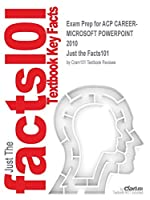 Exam Prep for ACP CAREER-MICROSOFT POWERPOINT 2010 (Just the Facts101)