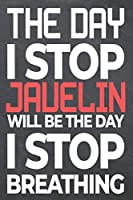 The Day I Stop Javelin Will Be The Day I Stop Breathing: Javelin Notebook, Planner or Journal | Size 6 x 9 | 110 Dot Grid Pages | Office Equipment, Supplies, Gear |Funny Javelin Gift Idea for Christmas or Birthday