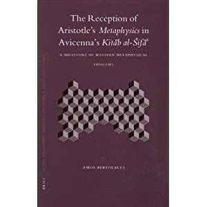 The Reception of Aristotle's Metaphysics in Avicenna's Kitab Al-sifa: A Milestone of Western Metaphysical Thought (Islamic Philosophy, Theology And Science. Texts And Studies)